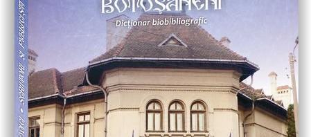 """Apariție editorială: """"Scriitori și publiciști botoșăneni. Dicționar biobibliografic"""""""
